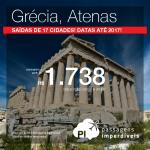 Promoção de Passagens para a <b>Grécia: Atenas</b>, saindo de 17 cidades brasileiras! A partir de R$ 1.738, ida e volta; a partir de R$ 2.072, ida e volta, COM TAXAS INCLUÍDAS, em até 5x sem juros!