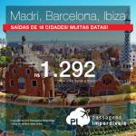 Promoção de Passagens para a <b>Espanha: Barcelona, Ibiza, Madri</b>! A partir de R$ 1.292, ida e volta; a partir de R$ 1.526, ida e volta, COM TAXAS INCLUÍDAS, em até 5x sem juros!