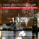 Natal e/ou Ano Novo na <b>EUROPA</b>: Alemanha; Austria; Dinamarca; Espanha; França; Grécia; Holanda; Hungria; Inglaterra; Irlanda; Itália; Noruega; Polônia; Portugal; República Tcheca; Romênia; Rússia; Suécia; Suíça ou Ucrânia! A partir de R$ 1.129, ida+volta; a partir de R$ 1.780, ida+volta, C/TAXAS, em até 5x sem juros!