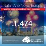 Natal e/ou Ano Novo na <b>EUROPA</b>! Passagens para a <b>ALEMANHA: Berlim, Frankfurt, Munique; ESPANHA: Barcelona, Madri; FRANÇA: Paris; GRÉCIA: Atenas; HOLANDA: Amsterdam; INGLATERRA: Londres; ITÁLIA: Milão, Roma, Veneza; PORTUGAL: Lisboa ou SUÍÇA: Zurique</b>! A partir de R$ 1.474, ida e volta; a partir de R$ 2.129, ida e volta, COM TAXAS INCLUÍDAS!