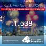 Passagens para o NATAL e ANO NOVO na <b>EUROPA</b>: Alemanha; Espanha; França; Holanda; Inglaterra; Itália; Portugal ou Suíça</b>! A partir de R$ 1.538, ida e volta; a partir de R$ 2.217, ida e volta, COM TAXAS INCLUÍDAS! Opções de VOO DIRETO, em até 6x sem juros!