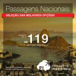 Viaje pelo Brasil! Seleção das melhores <b>PASSAGENS NACIONAIS</b>, a partir de R$ 119, ida e volta!