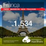 Promoção de Passagens para <b>França: Marselha, Nice, Paris, Toulouse</b>! A partir de R$ 1.534, ida e volta; a partir de R$ 2.031, ida e volta, COM TAXAS INCLUÍDAS!