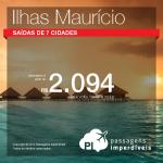 Promoção de Passagens para as <b>ILHAS MAURÍCIO</b>! A partir de R$ 2.094, ida+volta; a partir de R$ 2.915, ida+volta, COM TAXAS INCLUÍDAS, em até 5x sem juros!