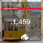 Promoção de Passagens para <b>Portugal: Lisboa, Porto</b>! A partir de R$ 1.459, ida e volta; a partir de R$ 1.839, ida e volta, COM TAXAS INCLUÍDAS!