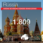 Promoção de Passagens para <b>Rússia: Moscou, Sao Petersburgo</b>! A partir de R$ 1.809, ida e volta; a partir de R$ 2.103, ida e volta, COM TAXAS INCLUÍDAS!