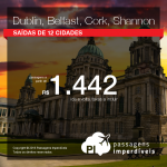 Promoção de Passagens para <b>Belfast, Cork, Dublin, Shannon</b>! A partir de R$ 1.442, ida e volta; a partir de R$ 1.661, ida e volta, COM TAXAS INCLUÍDAS!