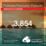 Promoção de Passagens para <b>Polinésia Francesa: Papeete</b>! A partir de R$ 3.854, ida e volta; a partir de R$ 4.497, ida e volta, COM TAXAS INCLUÍDAS! Datas até Agosto/17, inclusive Ano Novo!