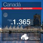 Promoção de Passagens para o <b>Canadá: Montreal, Toronto, Vancouver</b>! A partir de R$ 1.375, ida e volta; a partir de R$ 1.815, ida e volta, COM TAXAS INCLUÍDAS!