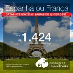 Promoção de Passagens para a <b>Europa</b>: ESPANHA: Barcelona, Bilbao, Ibiza, Madri, Malaga, Santiago de Compostela, Sevilha, Valencia, Vigo ou FRANÇA: Paris</b>! A partir de R$ 1.424, ida e volta; a partir de R$ 1.852, ida e volta, COM TAXAS INCLUÍDAS, em até 10x sem juros!