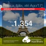 Promoção de Passagens para <b>FRANÇA</b>: Bordeaux, Lyon, Marselha, Nice, Paris ou <b>ITÁLIA</b>: Milão, Roma, Veneza</b>! A partir de R$ 1.354, ida e volta; a partir de R$ 1.799, ida e volta, COM TAXAS INCLUÍDAS, em até 10x sem juros! Datas até Ago/2017!