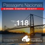 Seleção das melhores <b>PASSAGENS NACIONAIS</b> disponíveis: 55 origens, 40 destinos! Valores a partir de R$ 118, ida e volta!