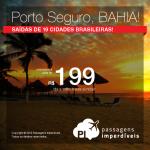IMPERDÍVEL!!! Promoção de Passagens para <b>PORTO SEGURO-BA</b>! A partir de R$ 199, ida e volta, saindo de BH; a partir de R$ 259, ida e volta, saindo das demais cidades!