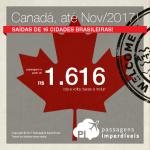 Novos trechos! Novas cias. aéreas! Promoção de Passagens para o <b>CANADÁ: Ottawa, Quebec, Toronto</b>! A partir de R$ 1.616, ida+volta; R$ 2.245, ida+volta, C/TAXAS, em até 4x sem juros! Datas até Nov/17, saindo de 16 cidades!