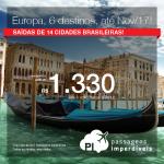 Passagens para 06 destinos da <b>EUROPA</b>: ESPANHA: Barcelona, Madri; FRANÇA: Paris; ITÁLIA: Roma, Veneza; INGLATERRA: Londres</b>! A partir de R$ 1.330, ida+volta; R$ 1.985, ida+volta, COM TAXAS INCLUÍDAS! Saídas de 14 cidades, até Nov/2017!