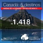 MUITO BOM! Promoção de Passagens para o <b>Canadá: Edmonton, Kelowna, Ottawa, Quebec, Toronto</b>! A partir de R$ 1.418, ida e volta; a partir de R$ 1.806, ida e volta, COM TAXAS INCLUÍDAS!
