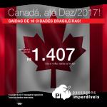 Promoção de Passagens para o <b>CANADÁ: Edmonton, Kelowna, Ottawa, Quebec, Toronto</b>! A partir de R$ 1.407, ida e volta; a partir de R$ 1.793, ida e volta, COM TAXAS INCLUÍDAS! Datas até Dez/2017, saindo de 18 cidades!