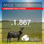 Passagens em promoção para África: Angola; Marrocos; Moçambique; Namíbia; Tanzânia; Zambia; Zimbabwe ou África do Sul, com valores a partir R$ 1.867, ida e volta, C/ TAXAS INCLUÍDAS!