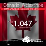 Ainda dá tempo! Passagens para o <b>CANADÁ</b>: Edmonton, Kelowna, Ottawa, Quebec, Toronto! A partir de R$ 1.047, ida e volta; a partir de R$ 1.493, ida e volta, COM TAXAS INCLUÍDAS! Datas até Jan/2018, Inclusive Natal e Ano Novo!