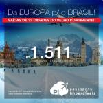 Tá na <b>EUROPA</b> e quer vir <b>PARA O BRASIL</b>? Aproveite a promoção de passagens saindo de 33 cidades do Velho Continente para 06 destinos brasileiros! Valores a partir de R$ 1.511, ida e volta, COM TAXAS INCLUÍDAS! Datas até Jan/18!