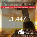 Imperdível! Da <b>Europa para o Brasil</b>! Saídas de 37 origens do Velho Continente para 07 cidades brasileiras! Valores a partir de R$ 1.477, ida e volta, C/TAXAS INCLUÍDAS! Datas até Jan/18 – inclusive NATAL e ANO NOVO!