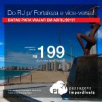 Promoção de Passagens para <b>FORTALEZA saindo do Rio de Janeiro</b>; e do <b>RIO DE JANEIRO para Fortaleza</b>! A partir de R$ 199, ida e volta, com datas para viajar em Abril/2017!