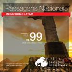 Megapromo LATAM: <b>PASSAGENS NACIONAIS</b>, com valores a partir de R$ 99, ida e volta! Muitas opções de origens e destinos!