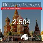 Passagens para <b>Rússia: Moscou, Sao Petersburgo; Marrocos: Casablanca, Marrakech</b>! A partir de R$ 2.504, ida e volta, COM TAXAS INCLUÍDAS!