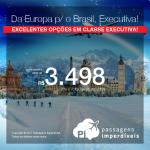 Oportunidade em <b>Classe Executiva</b>! Da Europa para o Brasil, a partir de R$ 3.498, ida e volta, COM TAXAS INCLUÍDAS! Datas até Fevereiro/2018! Saídas da Espanha ou Itália!