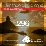CORRE! IMPERDÍVEL! Passagens para <b>FERNANDO DE NORONHA</b>, saindo de Recife! A partir de R$ 296, ida e volta, COM TAXAS INCLUÍDAS!