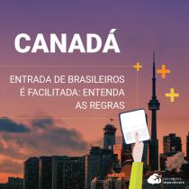 Entrada de brasileiros no Canadá é facilitada: entenda as regras!