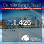 Promoção de passagens da <b>Italia para o Brasil</b>! A partir de R$ 1.425, ida e volta, COM TAXAS! Com destino a Fortaleza, Natal ou Salvador