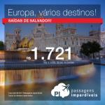 Passagens em promoção para Europa: Alemanha; Espanha; França; Holanda; Inglaterra; Itália; Portugal ou Suíça, com valores a partir de R$ 1.721, ida e volta, C/ TAXAS! Saídas de Salvador!