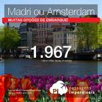 Passagens para a <b>EUROPA</b>: Espanha: MADRI ou Holanda: AMSTERDAM</b>! A partir de R$ 1.976, ida e volta, COM TAXAS INCLUÍDAS, em até 10x sem juros!