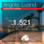 Promoção de Passagens para <b>Angola: Luanda</b>! A partir de R$ 1.521, ida e volta, COM TAXAS INCLUÍDAS!