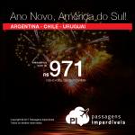<b>Ano Novo</b> na <b>AMÉRICA DO SUL</b>: Passagens para a <b>ARGENTINA: Buenos Aires; CHILE: Santiago ou URUGUAI: Montevideo</b>! A partir de R$ 971, ida e volta, COM TAXAS INCLUÍDAS, em até 10x sem juros!