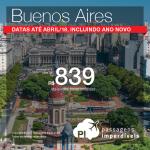 Promoção de Passagens para <b>Buenos Aires</b>! A partir de R$ 839, ida e volta, COM TAXAS! Saídas de 21 cidades e datas até abril/18, incluindo Ano Novo!