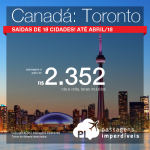 Passagens em promoção para o Canadá: Toronto, com valores a partir de R$ 2.352, ida e volta, C/ TAXAS INCLUÍDAS! Saídas de 18 cidades! Até Abril/18, incluindo feriados!