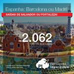 Promoção de Passagens para <b>ESPANHA: Barcelona ou Madri</b>, saindo de Salvador ou Fortaleza! A partir de R$ 2.062, ida e volta, COM TAXAS INCLUÍDAS, em até 10x sem juros!