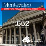 Passagens em promoção para o Uruguai: Montevideo, com valores a partir de R$ 652, ida e volta, C/ TAXAS INCLUÍDAS! Até Abril/18, incluindo feriados! Até 12 x SEM JUROS!