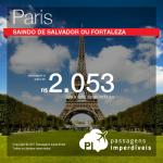 Promoção de Passagens para <b>PARIS</b>! A partir de R$ 2.053, ida e volta, COM TAXAS! Saídas de Salvador ou Fortaleza!