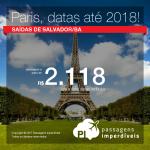 Passagens para <b>PARIS</b>, saindo de Salvador! A partir de R$ 2.118, ida e volta, COM TAXAS INCLUÍDAS, em até 10x sem juros! Datas até 2018!
