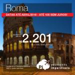 Promoção de Passagens para <b>Roma</b>! A partir de R$ 2.201, ida e volta, COM TAXAS, em até 10x SEM JUROS! Datas de Julho/2017 a Abril/2018
