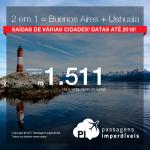 2 em 1 = Buenos Aires + Ushuaia! Valores a partir de R$ 1.511, TODOS OS TRECHOS, com taxas, em até 12x sem juros! Datas até 2018!