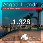Promoção de Passagens para <b>Angola: Luanda</b>! A partir de R$ 1.328, ida e volta, COM TAXAS!