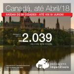Passagens em promoção para o Canadá: Montreal; Ottawa; Toronto ou Vancouver, com valores a partir de R$ 2.039, ida e volta, C/ TAXAS INCLUÍDAS! Saídas de 8 cidades, com datas até Abril/18, incluindo feriados! Até 10x SEM JUROS!