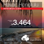 Seleção de Passagens para o <b>HAVAÍ</b>: Honolulu! A partir de R$ 3.464, ida e volta, COM TAXAS INCLUÍDAS, em até 10x sem juros. Datas em 2017 e 2018, saindo de 3 cidades brasileiras!