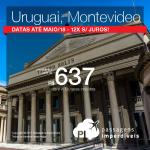 Promoção de Passagens para o <b>Uruguai: Montevideo</b>! A partir de R$ 637, ida e volta, COM TAXAS INCLUÍDAS! Datas até Maio/18, incluindo feriados! Até 12x SEM JUROS!