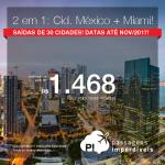Continua! 2 viagens pelo preço de 1: Vá para a <b>CIDADE DO MÉXICO + MIAMI</b>, pagando a partir de R$ 1.468, TODOS OS TRECHOS, com taxas incluídas! Saídas de 30 cidades brasileiras, até Nov/2017! Em até 5x SEM JUROS!
