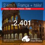 2 viagens pelo preço de 1:<b>PARIS + MILÃO</b> ou <b>PARIS + ROMA</b>! A partir de R$ 2.401, TODOS OS TRECHOS, com taxas, em até 10x sem juros! Saídas de 4 cidades brasileiras, c/ datas até Março/18!